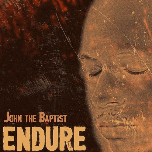 Endure by John The Baptist