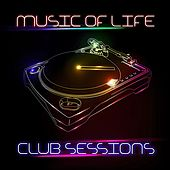 Music of Life Club Sessions by Various Artists