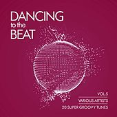 Dancing To The Beat (20 Super Groovy Tunes), Vol. 5 by Various Artists