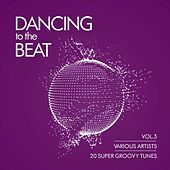Play & Download Dancing To The Beat (20 Super Groovy Tunes), Vol. 3 by Various Artists | Napster