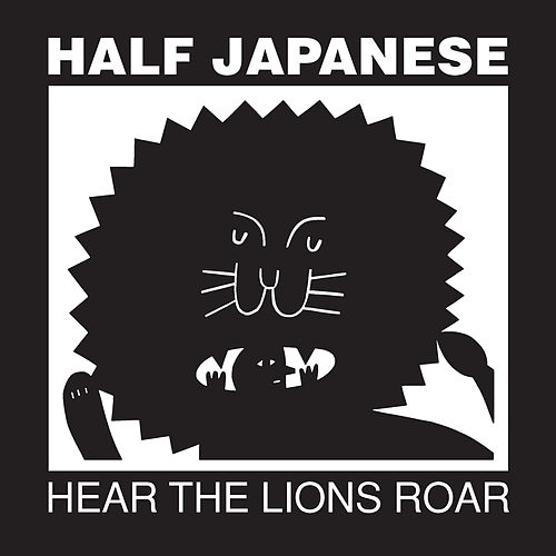 Play & Download Hear The Lions Roar by Half Japanese | Napster