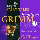 The Original Fairy Tales of the Brothers Grimm. Part 1 of 8. (Incl. The frog king, Rapunzel, Hansel and Grethel, The wolf and the seven little kids, Cinderella, Mother Holle, The seven ravens, The valiant little tailor, and many more.) by Jürgen Fritsche