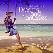 Play & Download Dreams and Fantasies (20 Magic Electronic Tunes), Vol. 3 by Various Artists | Napster