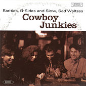 Play & Download Rarities, B-Sides and Slow, Sad Waltzes by Cowboy Junkies | Napster
