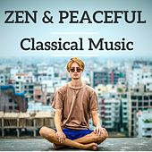 Zen & Peaceful Classical Music by Various Artists