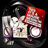 Yes, It's A Housesession -, Vol. 27 by Various Artists