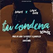 Play & Download Tu Condena Remix (feat. Lary Over) by Dante | Napster