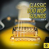 Play & Download Classic Doo Wop Sounds, Vol. 4 by Various Artists | Napster