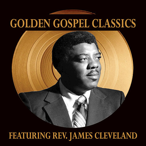 Golden Gospel Classics by Rev. James Cleveland