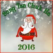 Play & Download Sung Tan Chuk Ha 2016 by Various Artists | Napster