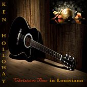 Christmas Time in Louisiana by Ken Holloway