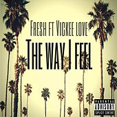 Play & Download The Way I Feel (feat. Vickee Love) by Fresh | Napster