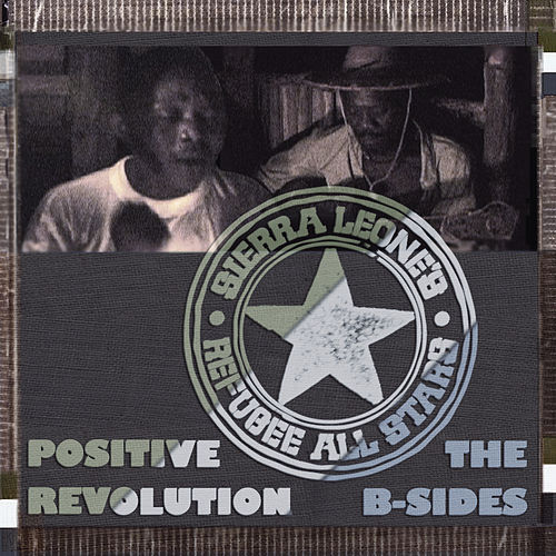 Play & Download Positive Revolution- The B-Sides by Sierra Leone's Refugee All Stars | Napster