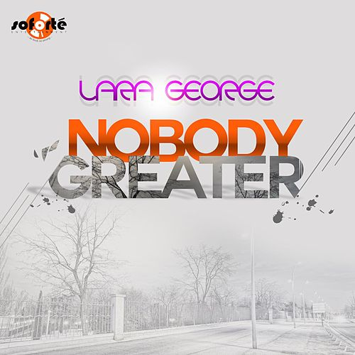 Play & Download Nobody Greater by Lara George | Napster
