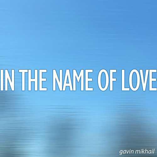 In The Name Of Love by Gavin Mikhail