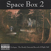 Play & Download Prologue: the Mostly Distorted Record of Flight 745 by Space Box 2 | Napster