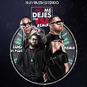 Play & Download No Me Dejes Con Esa (Remix) [feat. Luigi 21 Plus & Yomo] by Baby Rasta & Gringo | Napster