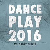 Dance Play 2016 (20 Dance Tunes) by Various Artists