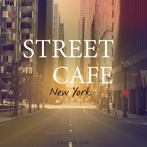 Street Cafe - New York, Vol. 1 (Awesome Selection Of Smooth Electronica) by Various Artists