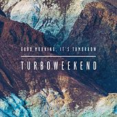 Play & Download Good Morning, It's Tomorrow by Turboweekend | Napster