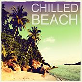 Play & Download Chilled Beach, Vol. 1 (Finest Chill Out & Ambient Tracks Collection) by Various Artists | Napster