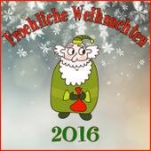 Play & Download Fröhliche Weihnachten 2016 by Various Artists | Napster