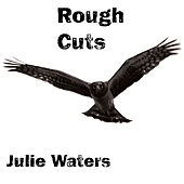 Play & Download Rough Cuts by Julie Waters | Napster