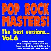 Play & Download Pop Rock Masters! the Best Versions..., Vol. 6 (Stairway to Heaven, Imagine, We'll Be Together, I Want to Break Free, Purple Rain, Light My Fire, Smells Like Teen Spirit, Whole Lotta Love, Heal the World...) by Various Artists | Napster