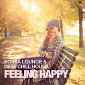 Play & Download Feeling Happy (Bossa Lounge & Deep Chill House) by Various Artists | Napster