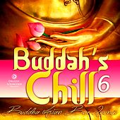 Play & Download Buddah's Chill, Vol. 6 (Buddha Asian Bar Lounge) by Various Artists | Napster