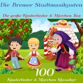 Die Bremer Stadtmusikanten - Die große Kinderlieder und Märchen Box (100 Kinderlieder und Märchen Klassiker der Gebrüder Grimm, Hans Christian Andersen und vielen mehr!) von Various Artists
