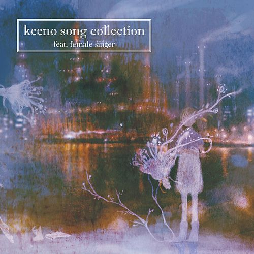 Play & Download Keeno Song Collection -Feat. Female Singer- by Keen-O | Napster