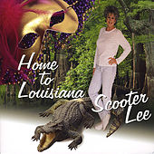 Play & Download Home to Louisiana by Scooter Lee | Napster