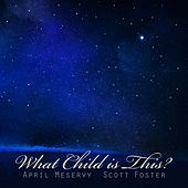 What Child Is This? by April Meservy