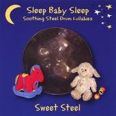 Sleep Baby Sleep: Soothing Steel Drum Lullabies by Sweet Steel
