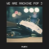 Play & Download We Are Machine Pop 3 by Various Artists | Napster