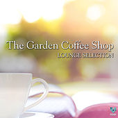 Play & Download The Garden Coffee Shop Lounge Selection by Various Artists | Napster