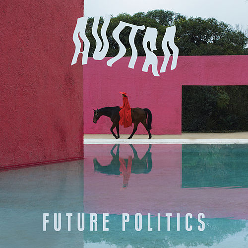 Play & Download Future Politics by Austra | Napster