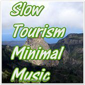 Play & Download Slow Tourism Minimal Music by Various Artists | Napster