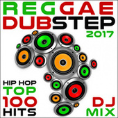 Play & Download Reggae Dubstep Hip Hop 2017 Top 100 Hits DJ Mix by Various Artists | Napster