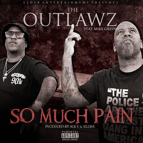 So Much Pain (feat. Mike Green) by Outlawz