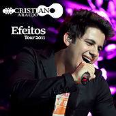 Play & Download Efeitos Tour 2011 (Ao Vivo) by Cristiano Araújo | Napster