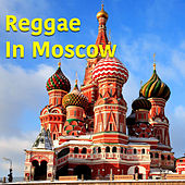 Reggae In Moscow by Various Artists