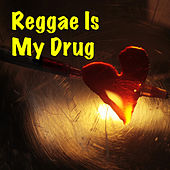 Reggae Is My Drug by Various Artists