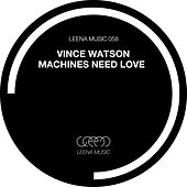 Machines Need Love by Vince Watson