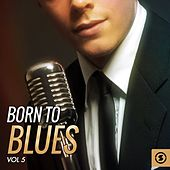 Born to Blues, Vol. 5 von Various Artists