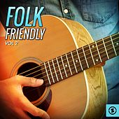 Play & Download Folk Friendly, Vol. 2 by Various Artists | Napster