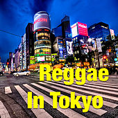 Play & Download Reggae In Tokyo by Various Artists | Napster