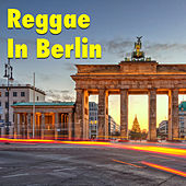 Play & Download Reggae In Berlin by Various Artists | Napster