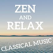 Zen and Relax Classical Music by Various Artists